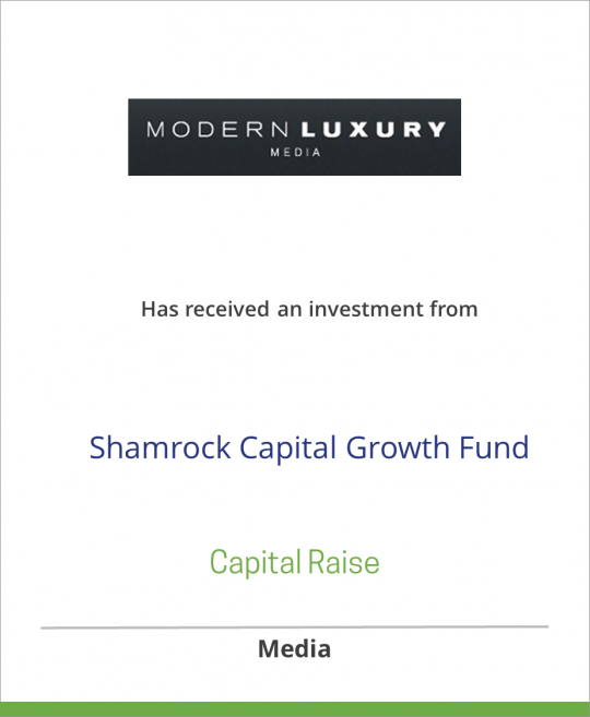 Modern Luxury Media has received an investment from Shamrock Capital Growth Fund L.P.