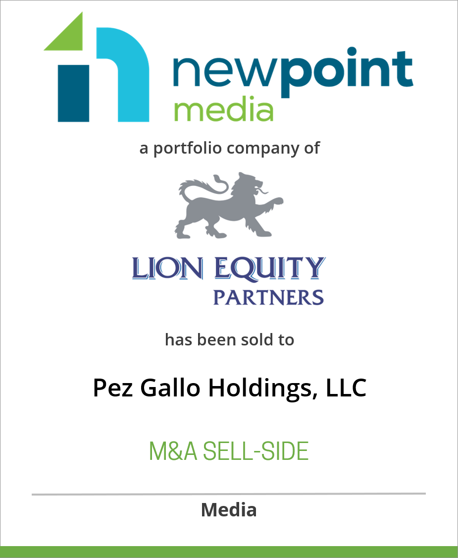 NewPoint Media Group, LLC, a portfolio company of Lion Equity Partners, has been sold to Pez Gallo Holdings, LLC