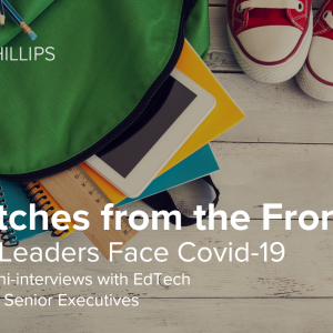Dispatches from the Front: EdTech Leaders Face Covid-19 – Week 12